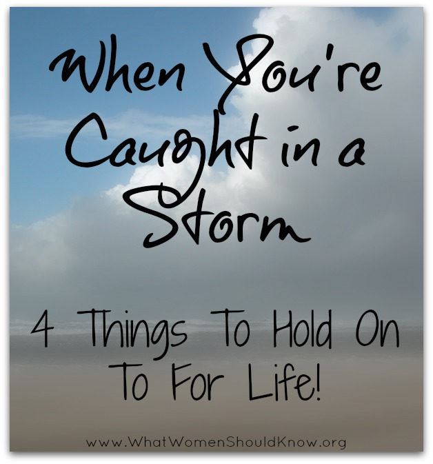 When You're Caught In A Storm: 4 Things To Hold On To