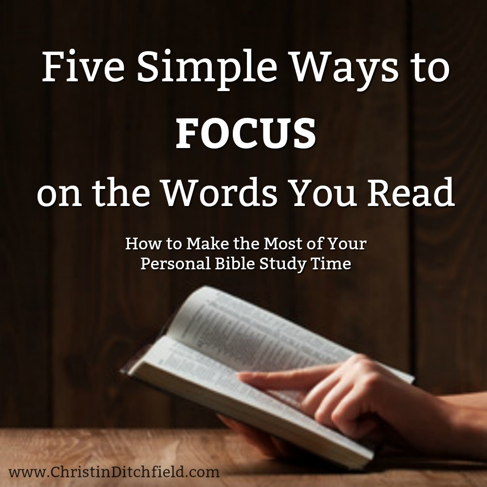Five Simple Ways to Focus on the Words You Read: How to Make the Most of Your Personal Bible Study Time by Christin Ditchfield
