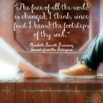 The face of all the world has changed ~ Elizabeth Barrett Browning Quote