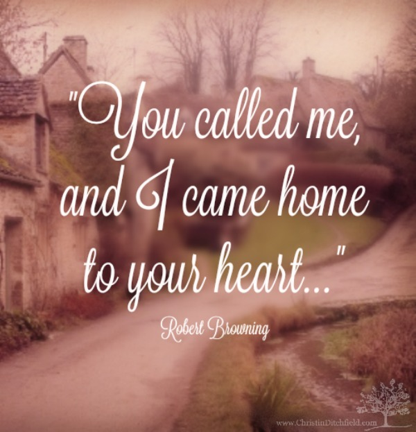 You called me and I came home ~ Robert Browning Quote