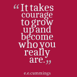 courage ~ e.e.cummings