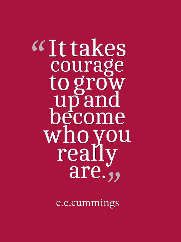 courage ~ e.e.cummings