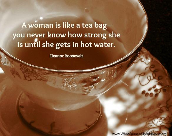 Woman Like Tea Bag Quote: Eleanor Roosevelt Quote