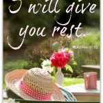 I will give you rest... Matthew 11:28