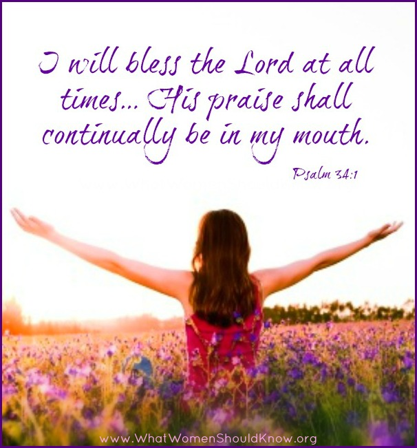 I will bless the Lord at all times... Psalm 34:1