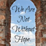 We are not without hope!