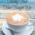 3 Things Facing Fear Taught Me