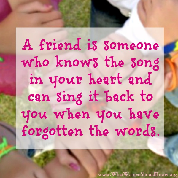 A friend is someone who knows the song in your heart...