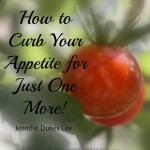 Curb Your Appetite For Just One More ~ Jennifer Lee