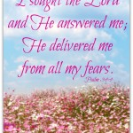 I sought the Lord and He answered me. Psalm 34:4
