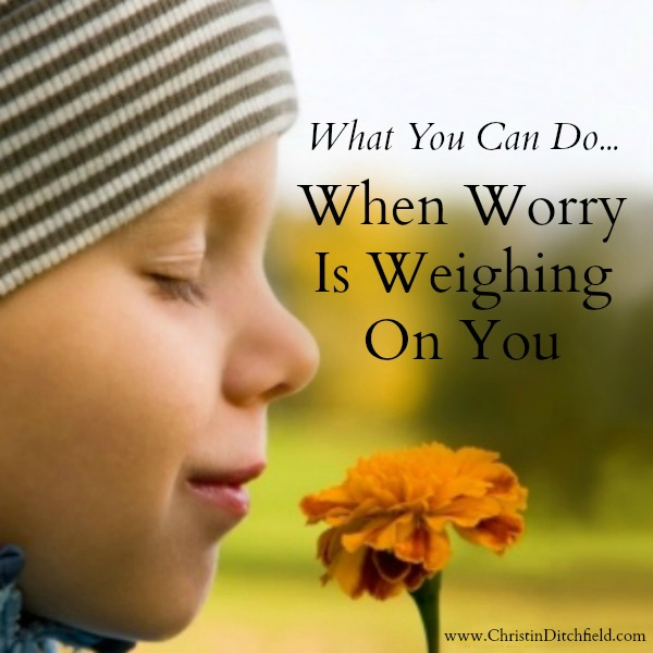 When Worry Is Weighing On You