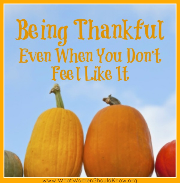Being Thankful Even When You Don't Feel Like It