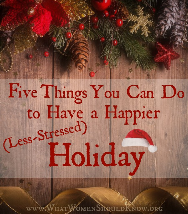 Five Things You Can Do to Have a Happier Less-Stressed Holiday