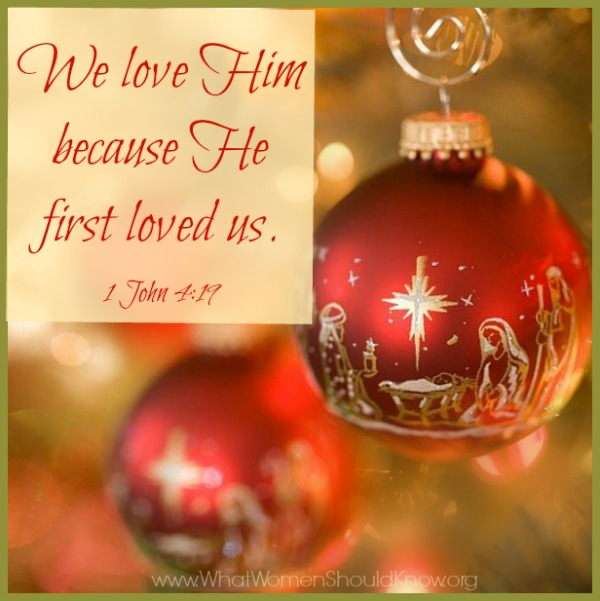 We love Him because He first loved us! 1 John 4:19