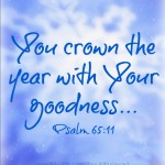 You crown the year... Psalm 65:11