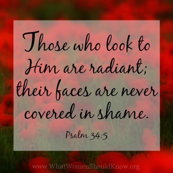 Those who look to Him are radiant... Psalm 34:5