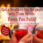 Get a Handle on the Holidays with Three Words: Focus, Fun, Faith | Guest Post by Lucinda Secrest McDowell
