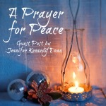 A Prayer for Peace Jennifer Kennedy Dean
