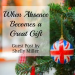 When Absence Becomes A Great Gift Shelly Miller