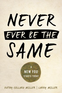 Never Ever Be The Same by Larry and Kathy Collard Miller