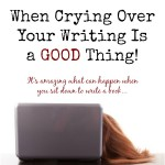 When Crying Over Your Writing