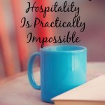 When Practicing Hospitality is Practically Impossible ~ Blog Post By Christin Ditchfield