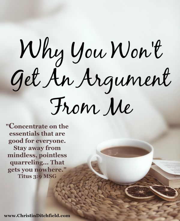 Why You Won't Get An Argument From Me by Chrisitn Ditchfield