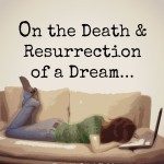 On the Death Resurrection of a Dream