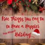 Five Things You Can Do to Have a Happier Less-Stressed Holiday by Christin Ditchfield